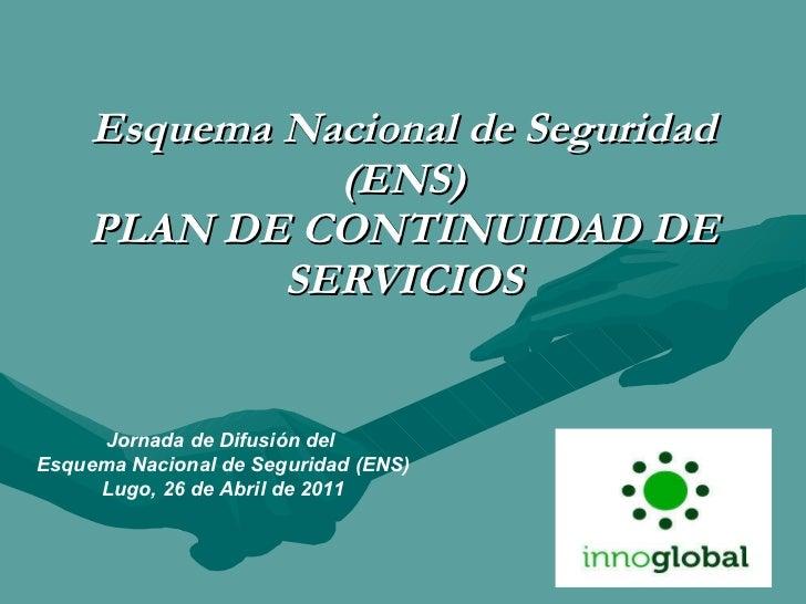 Esquema Nacional de Seguridad (ENS) PLAN DE CONTINUIDAD DE SERVICIOS Jornada de Difusión del  Esquema Nacional de Segurida...