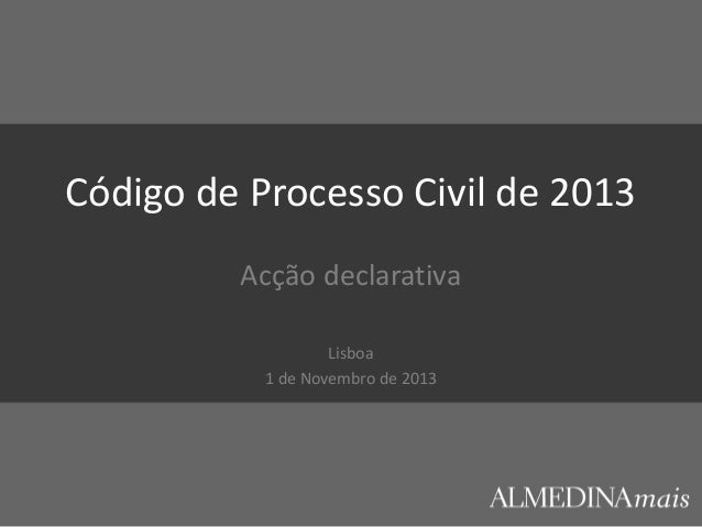 Código de Processo Civil de 2013 Acção declarativa Lisboa 1 de Novembro de 2013