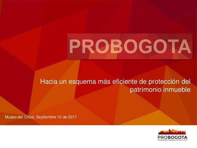 Museo del Chicó, Septiembre 12 de 2017 Hacia un esquema más eficiente de protección del patrimonio inmueble