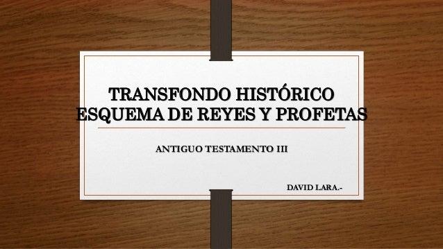TRANSFONDO HISTÓRICO ESQUEMA DE REYES Y PROFETAS ANTIGUO TESTAMENTO III DAVID LARA.-