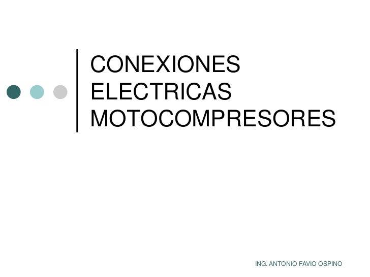 CONEXIONESELECTRICASMOTOCOMPRESORES<br />ING. ANTONIO FAVIO OSPINO<br />
