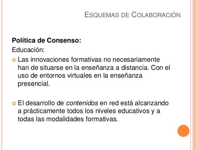 ESQUEMAS DE COLABORACIÓNPolítica de Consenso:Educación: Las innovaciones formativas no necesariamentehan de situarse en l...