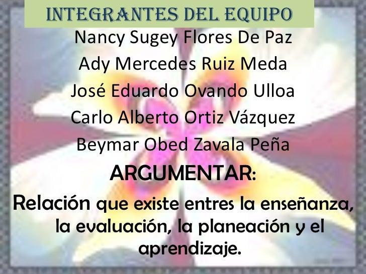Integrantes del equipo       Nancy Sugey Flores De Paz       Ady Mercedes Ruiz Meda      José Eduardo Ovando Ulloa      Ca...