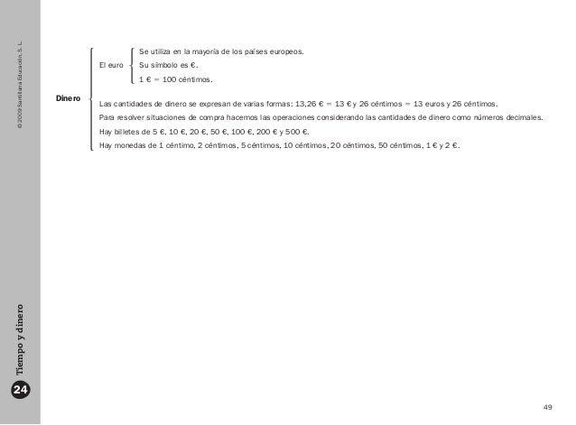 49 ©2009SantillanaEducación,S.L.Tiempoydinero 24 Dinero El euro Las cantidades de dinero se expresan de varias formas: 13,...