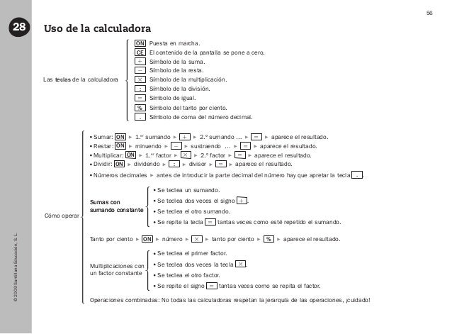 ©2009SantillanaEducación,S.L. 56 Uso de la calculadora28 Las teclas de la calculadora Sumar: ON   1.er sumando  1   ...