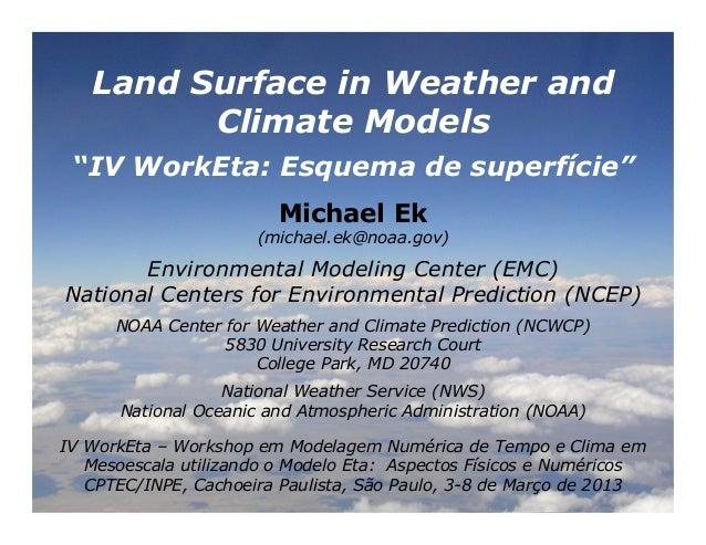 "Land Surface in Weather and         Climate Models ""IV WorkEta: Esquema de superfície""                        Michael Ek  ..."