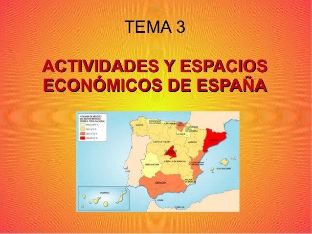 TEMA 3 ACTIVIDADES Y ESPACIOSACTIVIDADES Y ESPACIOS ECONÓMICOS DE ESPAÑAECONÓMICOS DE ESPAÑA