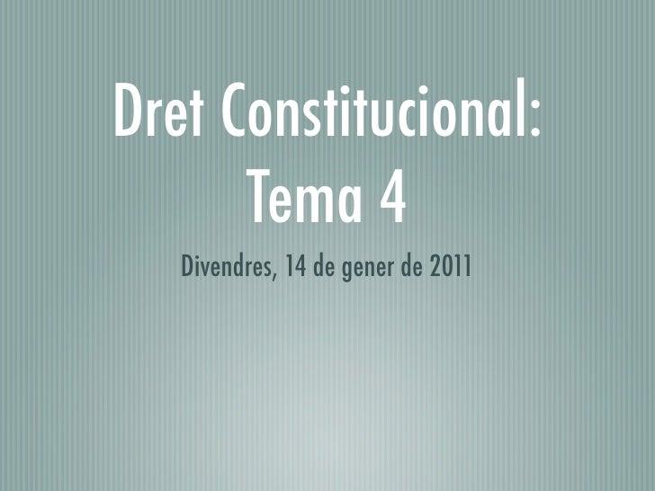 Dret Constitucional:       Tema 4    Divendres, 14 de gener de 2011