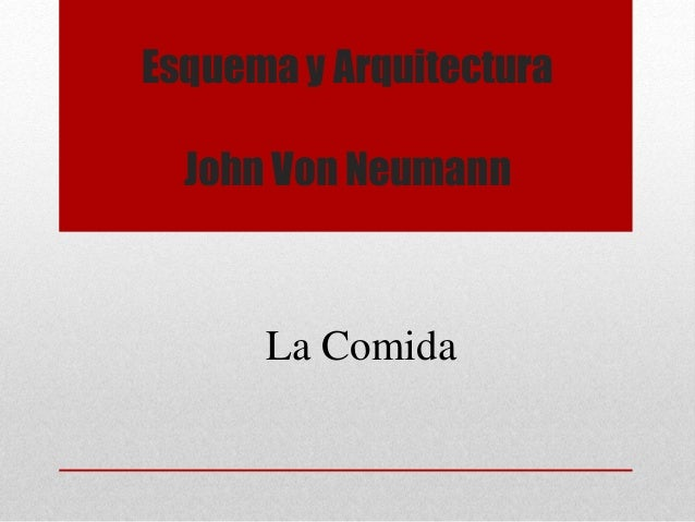 Esquema y Arquitectura John Von Neumann La Comida