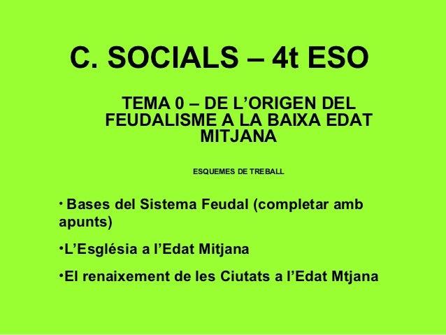 C. SOCIALS – 4t ESO        TEMA 0 – DE L'ORIGEN DEL      FEUDALISME A LA BAIXA EDAT                MITJANA                ...