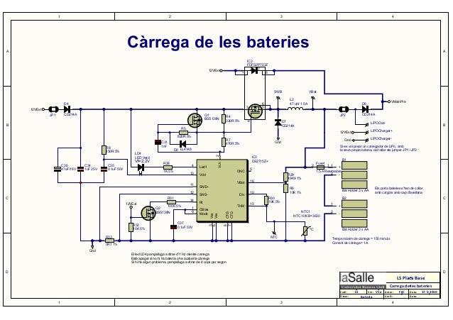 1 1 2 2 3 3 4 4 D D C C B B A A LS LS Placa Base Codi: Fitxer: Autor:Ver: Data: Verif.: Data: FEC 17-5-2010 Bateria V1a Ca...