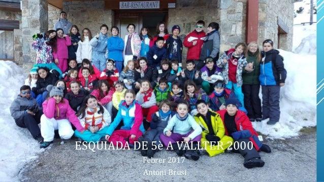 ESQUIADA DE 5è A VALLTER 2000 Febrer 2017 Antoni Brusi