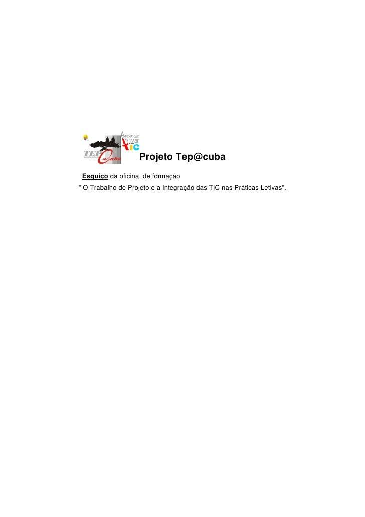 """Projeto Tep@cuba Esquiço da oficina de formação"""" O Trabalho de Projeto e a Integração das TIC nas Práticas Letivas""""."""
