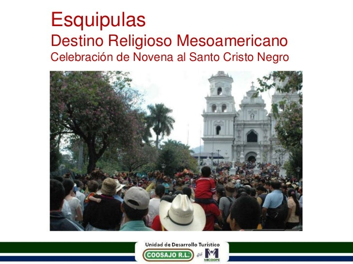 EsquipulasDestino Religioso MesoamericanoCelebración de Novena al Santo Cristo Negro