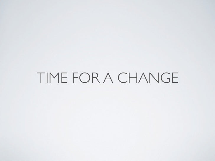 TIME FOR A CHANGE