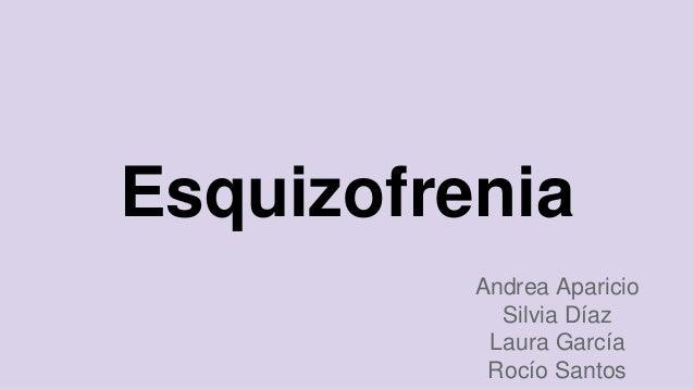 Esquizofrenia Andrea Aparicio Silvia Díaz Laura García Rocío Santos