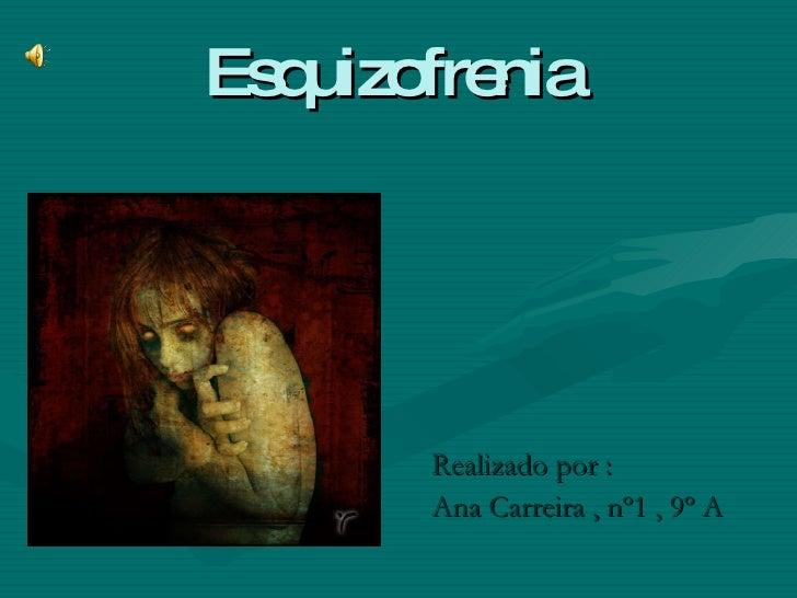 Esquizofrenia  <ul><li>Realizado por :  </li></ul><ul><li>Ana Carreira , nº1 , 9º A </li></ul>