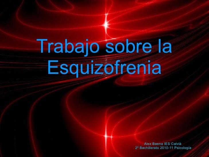 Trabajo sobre la Esquizofrenia Alex Baena IES Calvià 2º Bachillerato 2010-11 Psicología