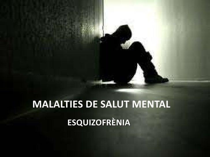 MALALTIES DE SALUT MENTAL<br />ESQUIZOFRÈNIA<br />
