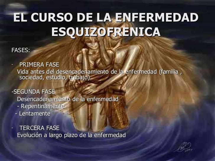 EL CURSO DE LA ENFERMEDAD ESQUIZOFRENICA <ul><li>FASES: </li></ul><ul><li>PRIMERA FASE </li></ul><ul><li>Vida antes del de...