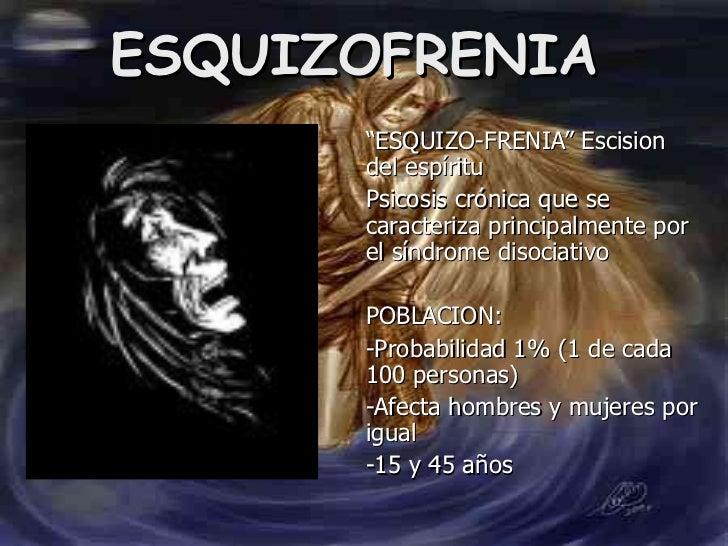"""ESQUIZOFRENIA """" ESQUIZO-FRENIA"""" Escision del espíritu Psicosis crónica que se caracteriza principalmente por el síndrome d..."""