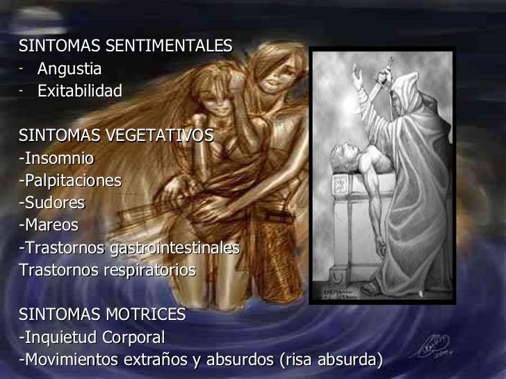 <ul><li>SINTOMAS SENTIMENTALES </li></ul><ul><li>Angustia </li></ul><ul><li>Exitabilidad </li></ul><ul><li>SINTOMAS VEGETA...