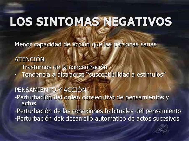 LOS SINTOMAS NEGATIVOS <ul><li>Menor capacidad de acción que las personas sanas </li></ul><ul><li>ATENCIÓN </li></ul><ul><...