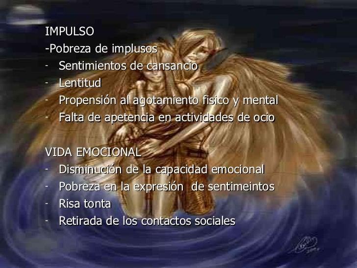 <ul><li>IMPULSO </li></ul><ul><li>-Pobreza de implusos </li></ul><ul><li>Sentimientos de cansancio </li></ul><ul><li>Lenti...