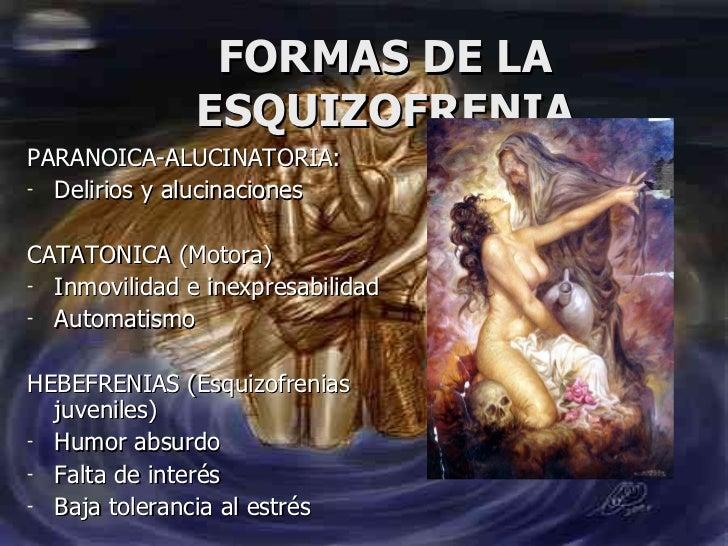 FORMAS DE LA ESQUIZOFRENIA <ul><li>PARANOICA-ALUCINATORIA: </li></ul><ul><li>Delirios y alucinaciones </li></ul><ul><li>CA...