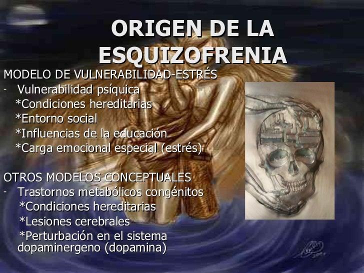 ORIGEN DE LA ESQUIZOFRENIA <ul><li>MODELO DE VULNERABILIDAD-ESTRÉS </li></ul><ul><li>Vulnerabilidad psíquica </li></ul><ul...