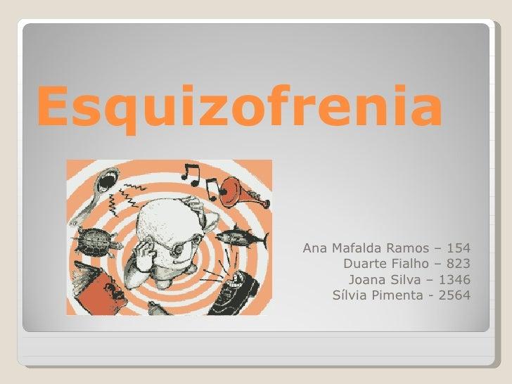 Esquizofrenia Ana Mafalda Ramos – 154 Duarte Fialho – 823 Joana Silva – 1346 Sílvia Pimenta - 2564