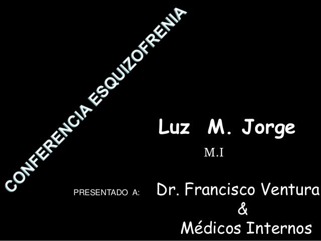 Luz M. Jorge M.I PRESENTADO A: Dr. Francisco Ventura. & Médicos Internos