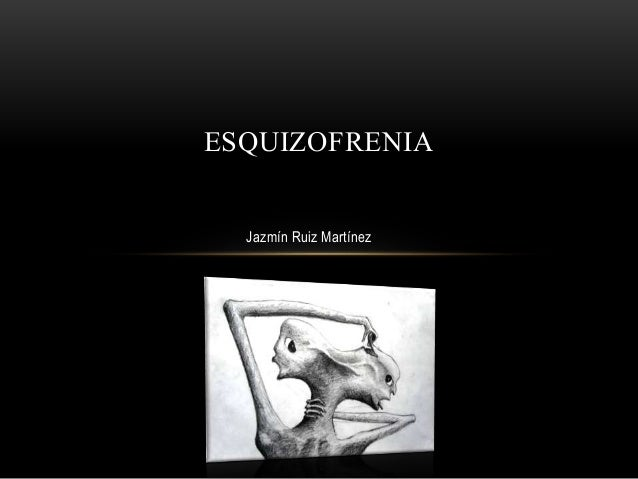 ESQUIZOFRENIA Jazmín Ruiz Martínez