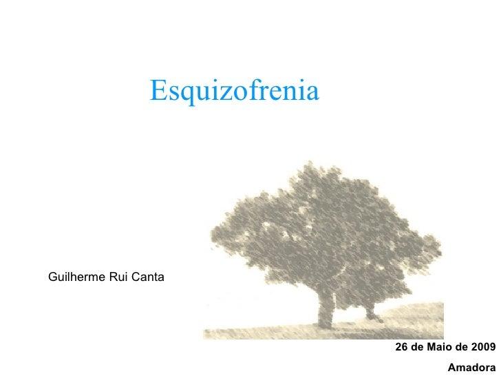 Esquizofrenia  26 de Maio de 2009 Amadora Guilherme Rui Canta