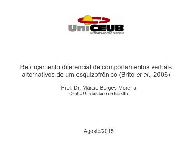 Prof. Dr. Márcio Borges Moreira Centro Universitário de Brasília Reforç amento diferencial de comportamentos verbais alte...