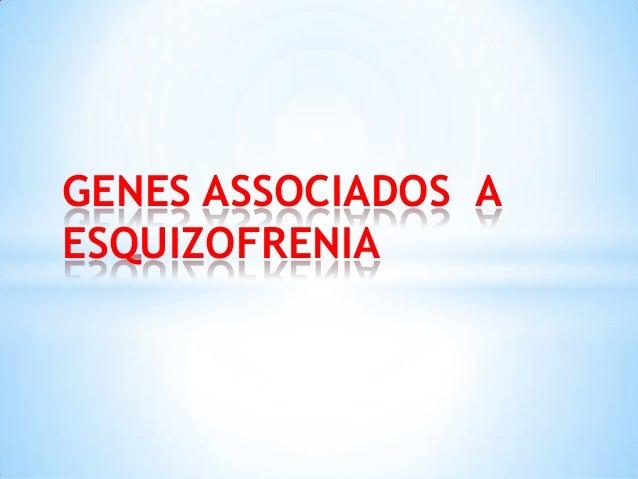 GENES ASSOCIADOS A ESQUIZOFRENIA
