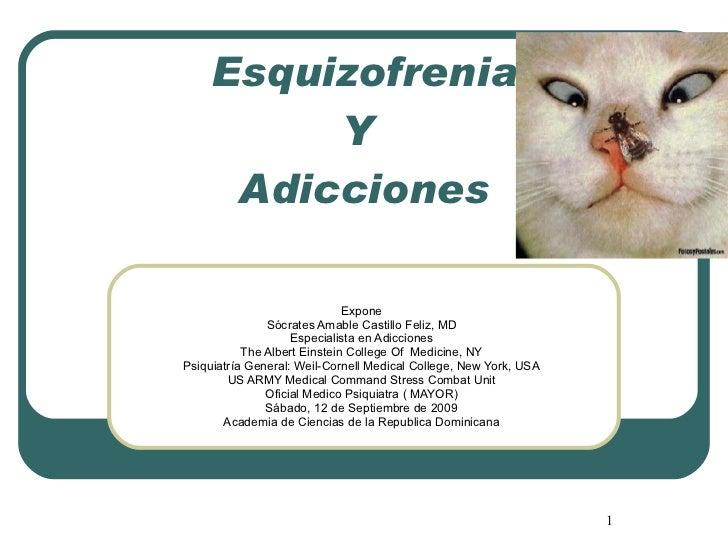 Esquizofrenia Y  Adicciones Expone Sócrates Amable Castillo Feliz, MD Especialista en Adicciones The Albert Einstein Colle...