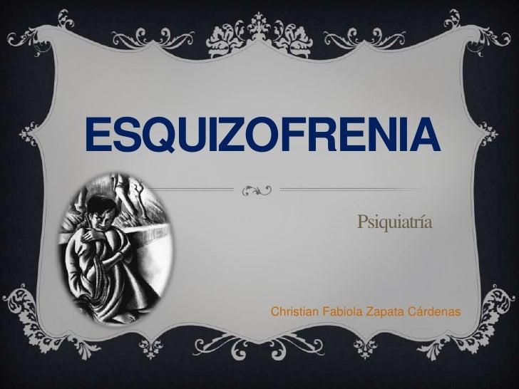 ESQUIZOFRENIA                    Psiquiatría      Christian Fabiola Zapata Cárdenas