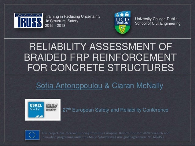 RELIABILITY ASSESSMENT OF BRAIDED FRP REINFORCEMENT FOR CONCRETE STRUCTURES Sofia Antonopoulou & Ciaran McNally University...