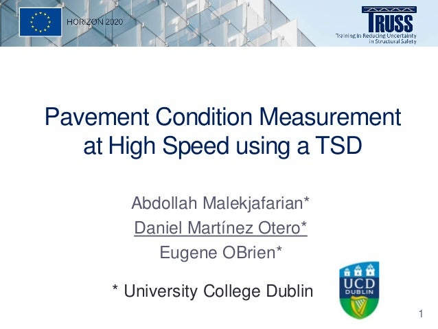 Pavement Condition Measurement at High Speed using a TSD Abdollah Malekjafarian* Daniel Martínez Otero* Eugene OBrien* * U...