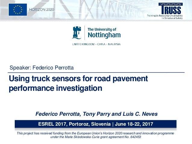 Using truck sensors for road pavement performance investigation Speaker: Federico Perrotta Federico Perrotta, Tony Parry a...
