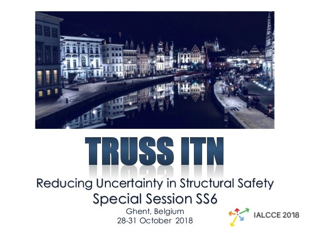 Reducing Uncertainty in Structural Safety Special Session SS6 Ghent, Belgium 28-31 October 2018