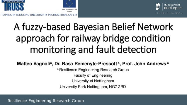 Resilience Engineering Research Group A fuzzy-based Bayesian Belief Network approach for railway bridge condition monitori...