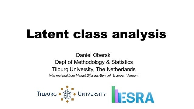 Latent class analysis Daniel Oberski Dept of Methodology & Statistics Tilburg University, The Netherlands (with material f...