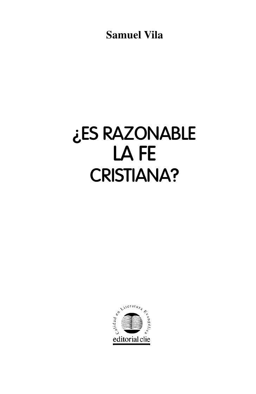 Samuel Vila¿ES RAZONABLE    LA FE CRISTIANA?                 3