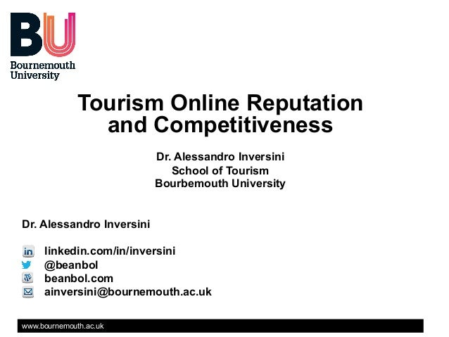 Tourism Online Reputation and Competitiveness Dr. Alessandro Inversini School of Tourism Bourbemouth University Dr. Alessa...