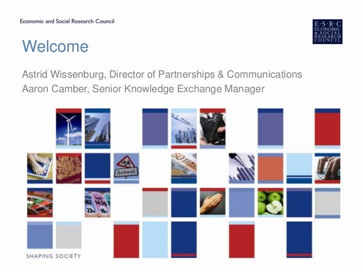 Welcome<br />Astrid Wissenburg, Director of Partnerships & Communications<br />Aaron Camber, Senior Knowledge Exchange Man...