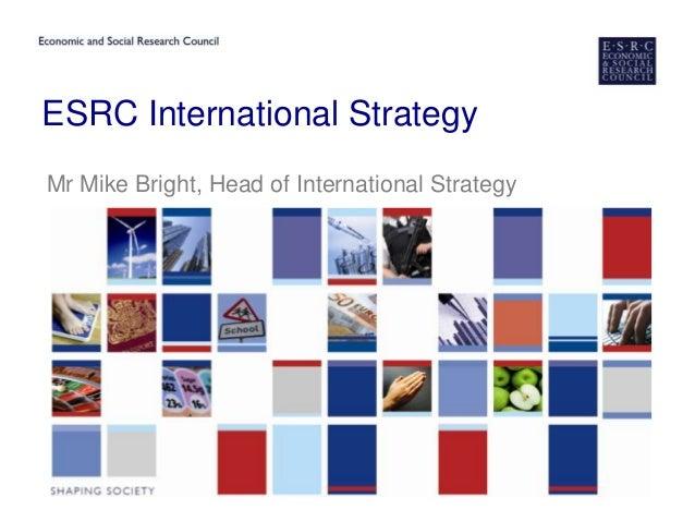 ESRC International StrategyMr Mike Bright, Head of International Strategy