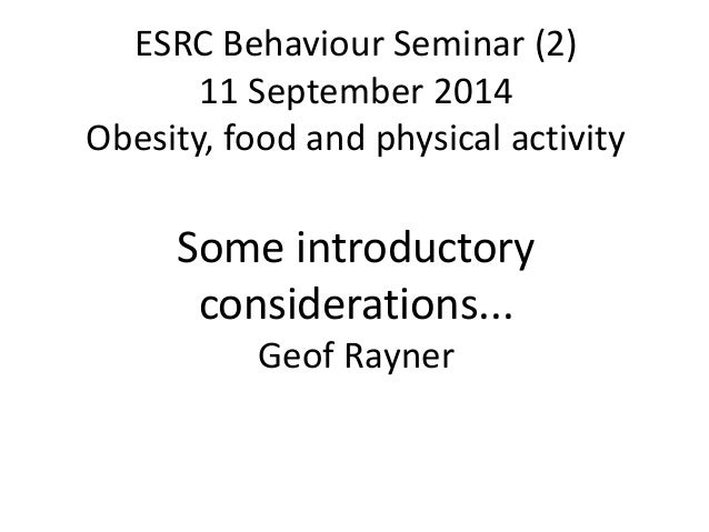 ESRC Behaviour Seminar (2)  11 September 2014  Obesity, food and physical activity  Some introductory  considerations...  ...
