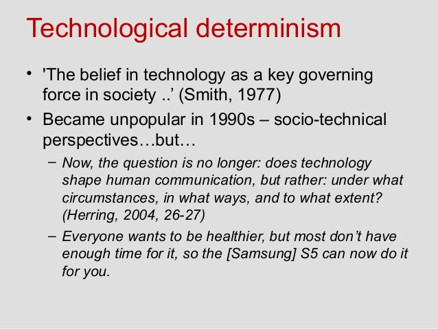 thesis of technological determinism The thesis of my paper is that the discourse on media art uncritically  keywords:  technological determinism, media art, techno-utopianism, artificial intelligence.